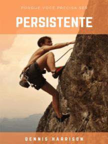 Porque você precisa ser persistente