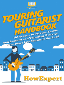 Touring Guitarist Handbook: 101 Secrets to Survive, Thrive, and Succeed as a Traveling Guitarist Who Plays Live Music on the Road