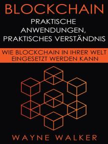 Blockchain: Praktische Anwendungen, Praktisches Verständnis