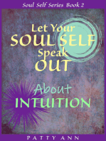 Let Your SOUL SELF Speak Out About INTUITION (Book 2)