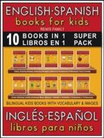 10 Books in 1 - 10 Libros en 1 (Super Pack) - English Spanish Books for Kids (Inglés Español Libros para Niños)