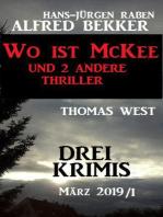 Drei Krimis März 2019/I - Wo ist McKee und 2 andere Thriller: Sammelband Drei Krimis März 2019, #1