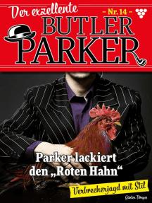 "Der exzellente Butler Parker 14 – Kriminalroman: Parker lackiert den ""Roten Hahn"""