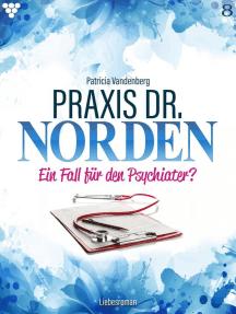 Praxis Dr. Norden 8 – Arztroman: Ein Fall für den Psychiater?