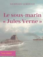 Le sous-marin « Jules Verne »: Un roman d'aventures de Gustave Lerouge