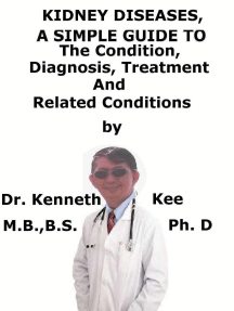 Kidney Diseases, A Simple Guide To The Condition, Diagnosis, Treatment And Related Conditions
