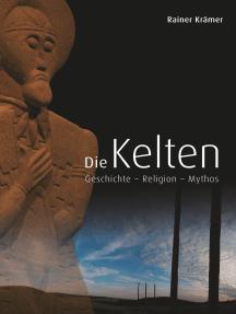 Die Kelten: Geschichte - Religion - Mythos