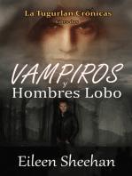 Vampiros y Hombres Lobo (Libro Tres) La Tugurlan Crónicas