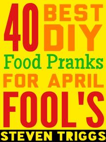 40 Best DIY Food Pranks For April Fool's