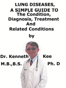 Lung Diseases, A Simple Guide To The Condition, Diagnosis, Treatment And Related Conditions