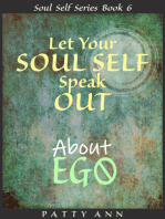 Let Your Soul Self Speak Out About Ego (Book 6)