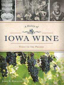 A History of Iowa Wine: Vines on the Prairie
