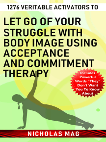 1276 Veritable Activators to Let Go of Your Struggle with Body Image Using Acceptance and Commitment Therapy