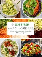 50 Gerichte für den Spiralschneider