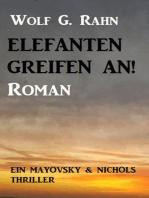 Elefanten greifen an! Ein Mayovsky & Nichols Thriller