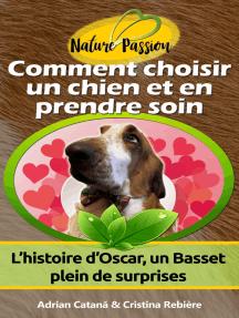 Comment choisir un chien et en prendre soin: L'histoire d'Oscar, un Basset plein de surprises