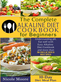 The Complete Alkaline Diet Cookbooks for Beginners: Understand pH, Eat Well with Simple Alkaline Diet Cookbook and more than 50 DELICIOUS RECIPES.10 Day Meal Plan
