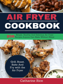 Air Fryer Cookbook: 206 Simple, Healthy and Delicious Air Fryer Recipes Anyone Can Make Without Sweat. Grill, Roast, Bake and Fry with the Air Fryer