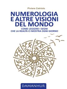 Numerologia e altre visioni del mondo: Come leggere i segni che la realtà ci mostra ogni giorno