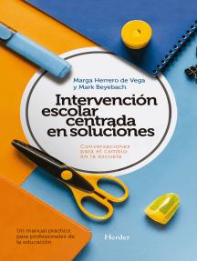 Intervención escolar centrada en soluciones: Conversaciones para el cambio en la escuela