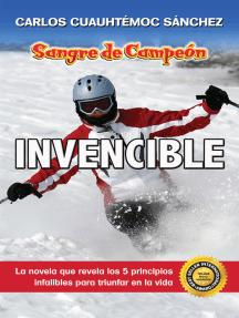 Invencible: La novela que revela 5 principios integrales para triunfar en la vida