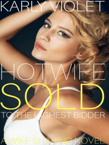 Hotwife: Sold to the Highest Bidder - A Wife Sharing Novel