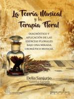 La Teoría Musical y la Terapia Floral: Diagnóstico y Aplicación de las Esencias Florales Bajo una Mirada Crómatico Musical