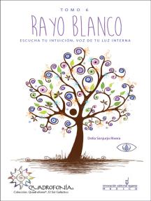 Rayo Blanco: Escucha tu intuición, voz de tu luz interna
