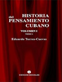 Historia del pensamiento cubano Volumen I: Formación y liberación del pensamiento cubano.Tomo 1: Del liberalismo esclavista al liberalismo abolicionista