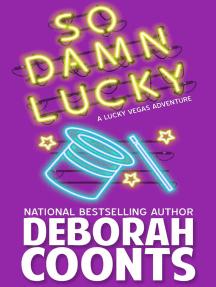 So Damn Lucky: The Lucky O'Toole Vegas Adventure Series, #3