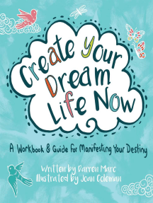 Create Your Dream Life Now: A Workbook and Guide for Manifesting Your Destiny