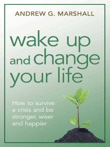 Wake Up and Change Your Life: How to Survive a Crisis and Be Stronger, Wiser, and Happier