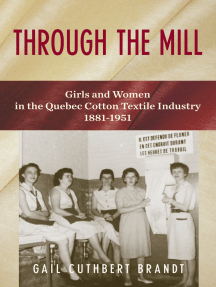Through The Mill: Girls and Women in the Quebec Cotton Textile Industry 1881-1951