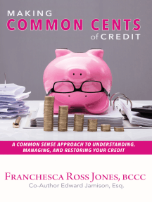 Making Common Cents of Credit: A Common Sense Approach to Understanding, Managing, & Restoring Your Credit