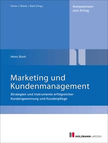Marketing und Kundenmanagement: Strategien und Instrumente erfolgreicher Kundengewinnung und Kundenpflege