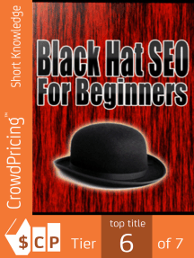 Black Hat SEO: Quickly And Easily Outsmart Your Way To Six Figures Using These Powerful Black Hat Strategies!