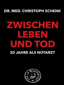 Zwischen Leben und Tod - 20 Jahre als Notarzt: 20 Jahre als Notarzt