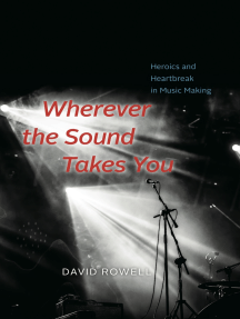 Wherever the Sound Takes You: Heroics and Heartbreak in Music Making