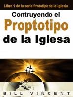 Contruyendo el Proptotipo de la Iglesa