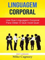 Linguagem Corporal: Use Sua Linguagem Corporal Para Obter O Que Você Quer ( Body Language )