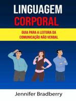 Linguagem Corporal: Guia Para A Leitura Da Comunicação Não Verbal ( Body Language): Você precisa estar plenamente consciente da situação em que se encontra. Identificar o que faz vo