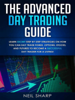 The Advanced Day Trading Guide Learn Secret Step by Step Strategies on How You Can Day Trade Forex, Options, Stocks, and Futures to Become a Successful Day Trader For a Living!