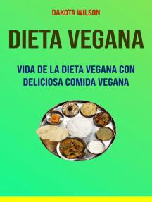 Dieta Vegana: Vida De La Dieta Vegana Con Deliciosa Comida Vegana