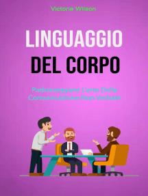 Linguaggio Del Corpo : Padroneggiare L'arte Della Comunicazione Non Verbale