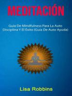 Meditación: Guía De Mindfulness Para La Auto Disciplina Y El Éxito (Guía De Auto Ayuda)