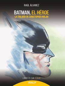 Batman, el héroe: La trilogía de Christopher Nolan