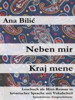 Neben mir / Kraj mene (Lesebuch als Mini-Roman in kroatischer Sprache mit Vokabelteil, A2, Fortgeschrittene): Kroatisch-leicht.com