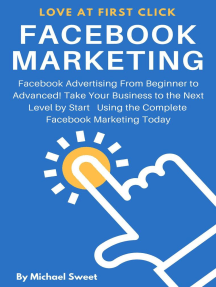 Facebook Marketing: Facebook Advertising From Beginner to Advanced! Take Your Business to the Next Level by Start Using the Complete Facebook Marketing Today