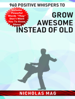 960 Positive Whispers to Grow Awesome Instead of Old