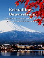 Kristallines Bewusstsein: Spirituelle Transformation hin zum Schöpferbewusstsein